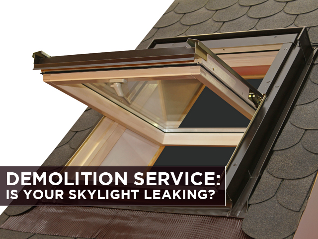 Demolition Services Is Your Skylight Leaking Abh