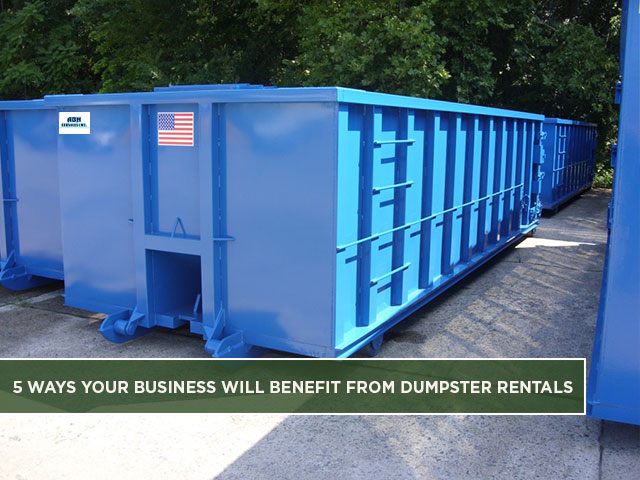 5 Ways Your Business Will Benefit from Dumpster Rentals