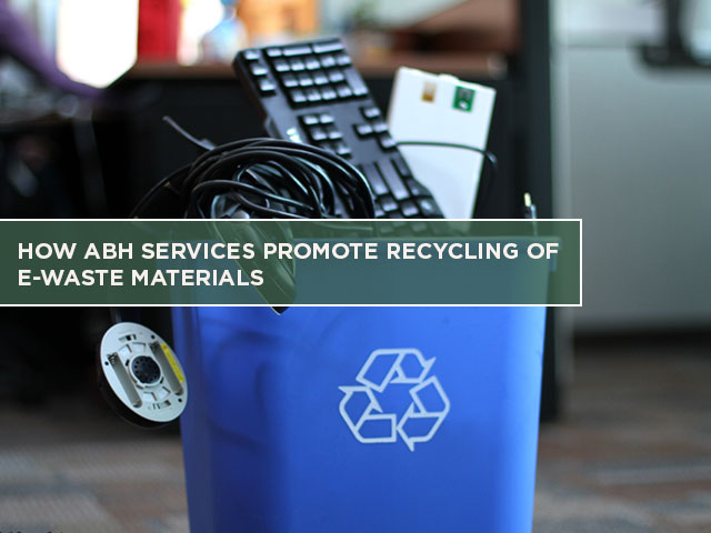 How ABH Services Promote Recycling of E-Waste Materials