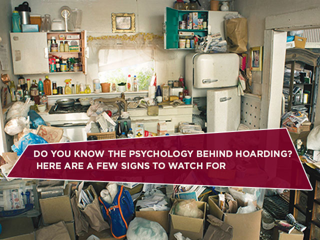 Do You Know The Psychology Behind Hoarding? Here Are A Few Signs To Watch For