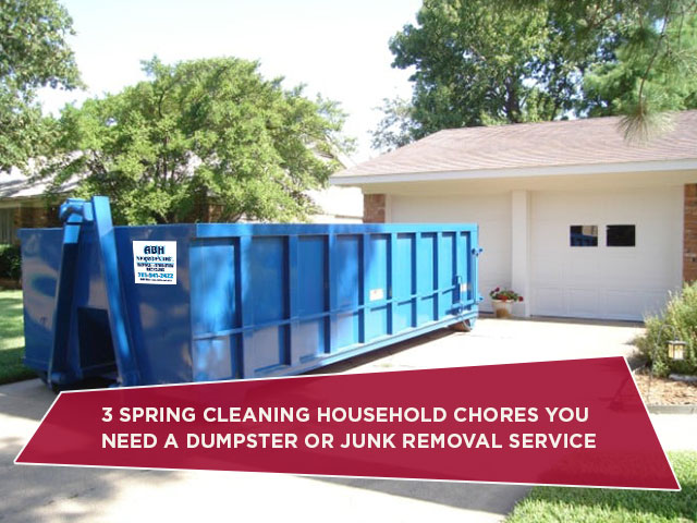 3 Spring Cleaning Household Chores You Need A Dumpster or Junk Removal Service