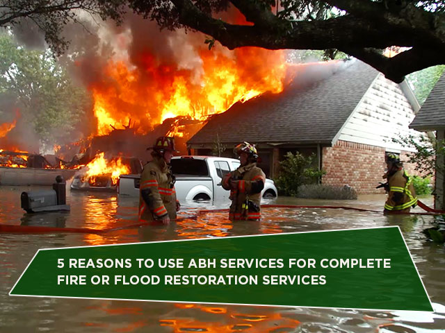 5 Reasons To Use ABH Services For Complete Fire Or Flood Restoration Services