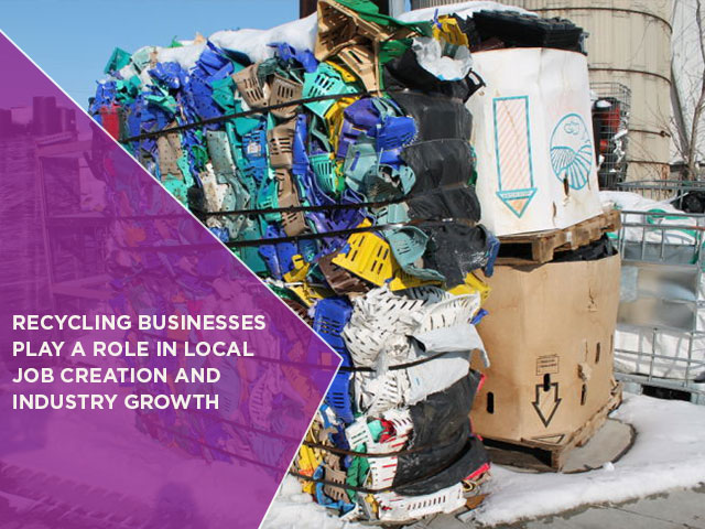 Recycling Businesses Play A Role In Local Job Creation And Industry Growth