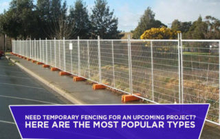 Need Temporary Fencing for An Upcoming Project? Here Are the Most Popular Types